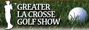 Greater La Crosse Golf Show @ Viterbo University Mathy Center | La Crosse | Wisconsin | United States